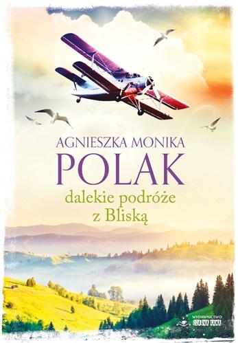 """Agnieszka Monika Polak """"Dalekie podróże z Bliską"""""""