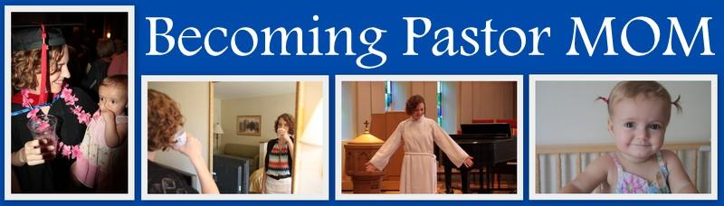 Becoming Pastor MOM