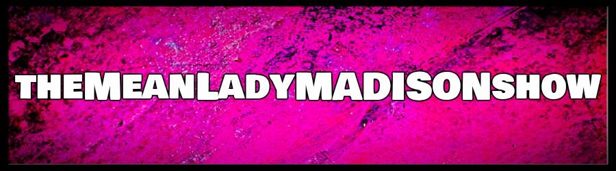 theMeanLadyMADISONshow