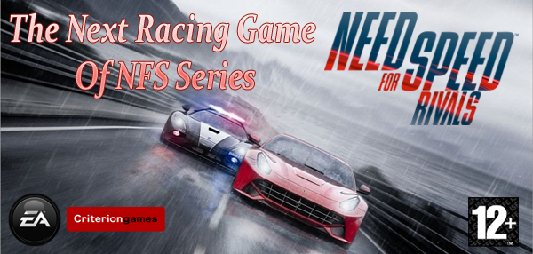 Need For Speed Rivals - The Next Racing Game Of NFS Series