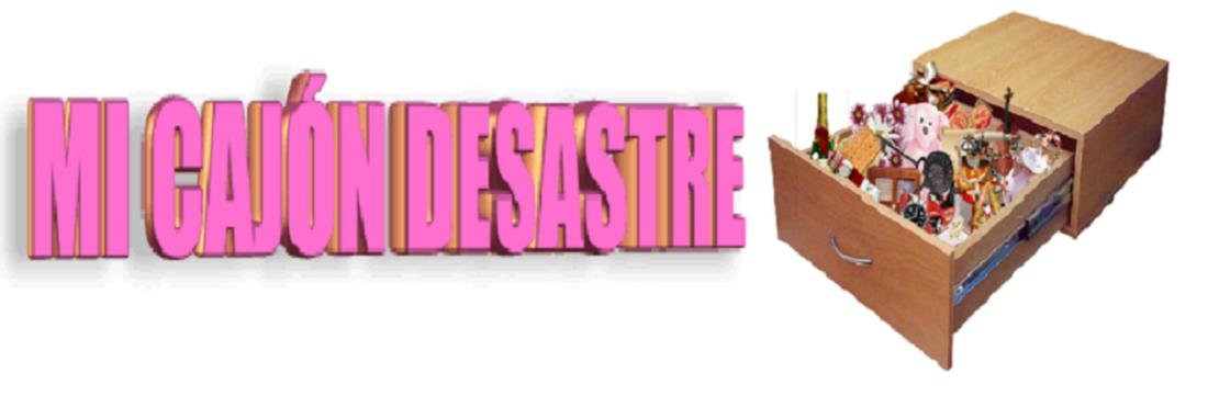 MI CAJÓN DESASTRE