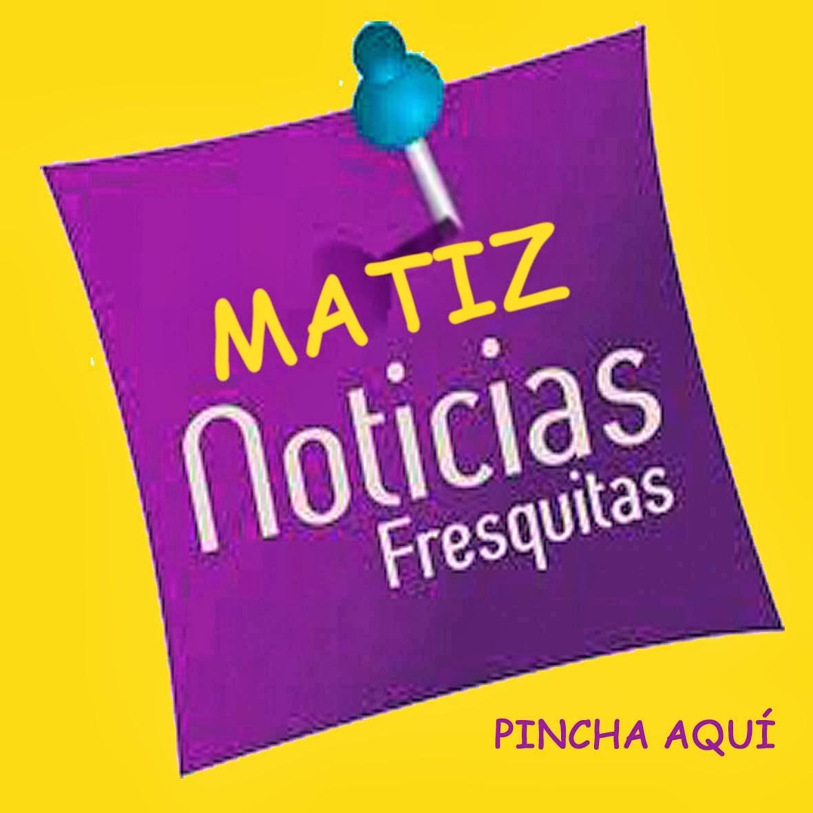 NOTICIAS MATIZ