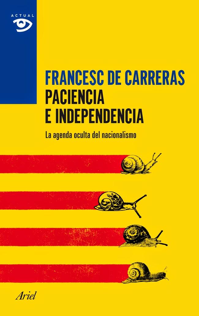 EL POLEMISTA: Paciencia e Independencia de Francesc de Carreras, y ...