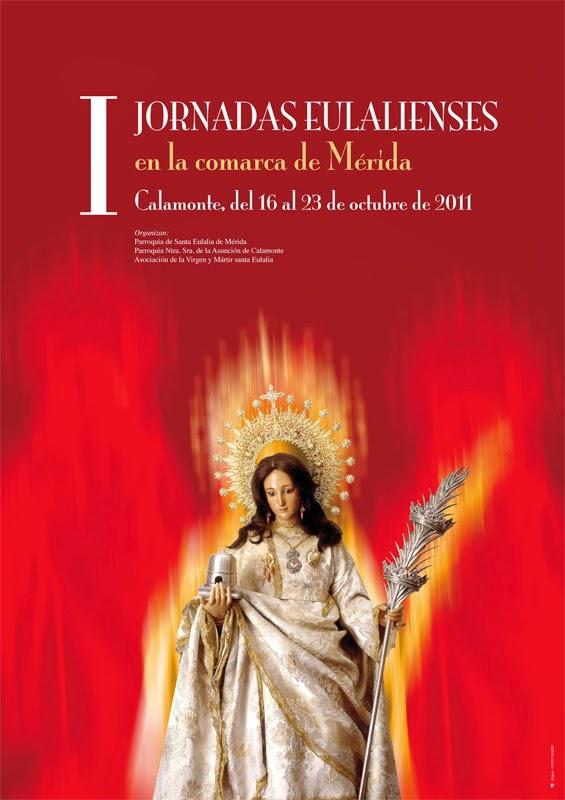 Cartel de las Primeras Jornadas Eulalienses en la Comarca de Mérida: Calamonte.2011.