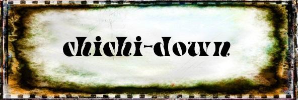 CHICHI-DOWN
