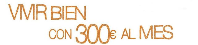 Vivir bien con 300 euros al mes