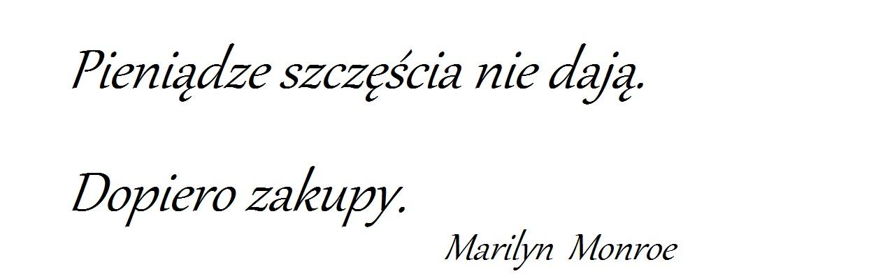 """""""Pieniądze szczęścia nie dają. Dopiero zakupy."""""""