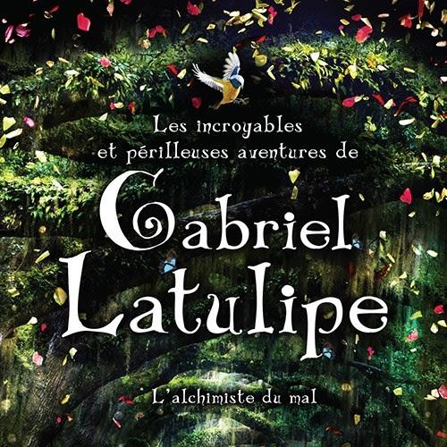 Les incroyables et périlleuses aventures de Gabriel Latulipe, tome 1 : L'alchimiste du mal de Benjamin Faucon