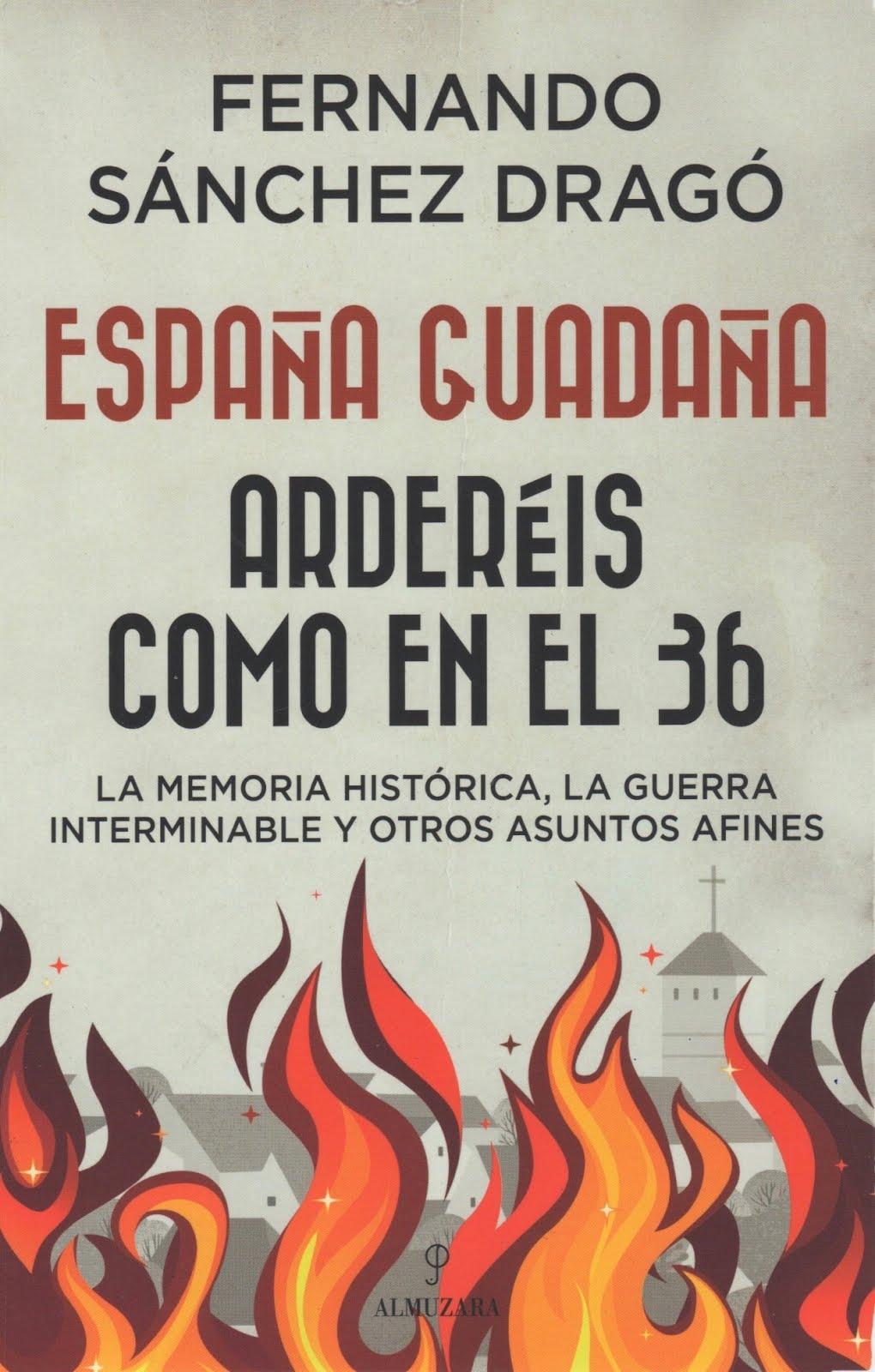 Fernando Sánchez Dragó (España Guadaña) Arderéis como en el 36 - La memoria histórica, la guerra...