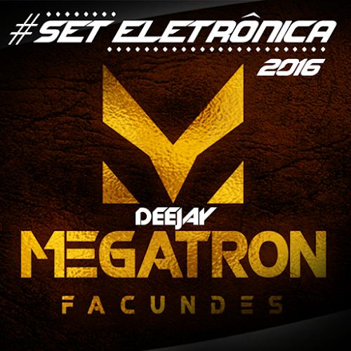 SET- ELETRÔNICA DJ MEGATRON FACUNDES