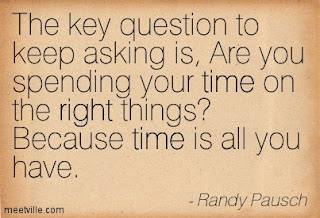 Are you spending your time on the right things? cause time is all you really have