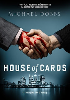 """House of cards. Bezwzgledna gra o wladze"" Michael Dobbs"