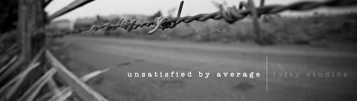 Unsatisfied By Average || The Blog @ Lofty Studios