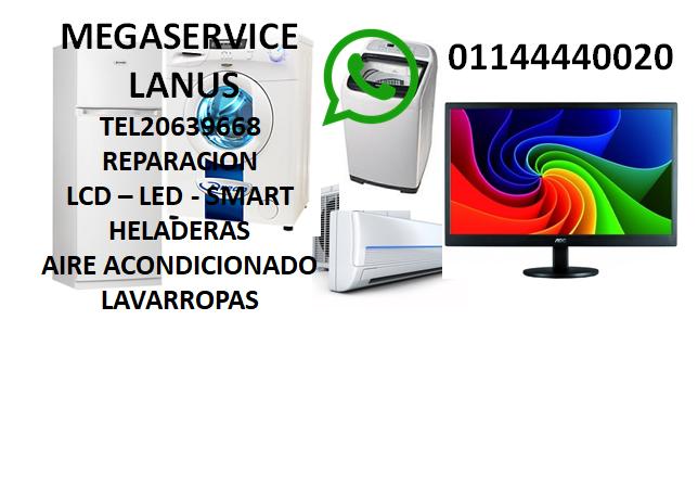 SERVICIO TÉCNICO LCD LED SMART 3D 4K HELADERAS AIRES ACONDICIONADO´MEGASERVICE LANUS