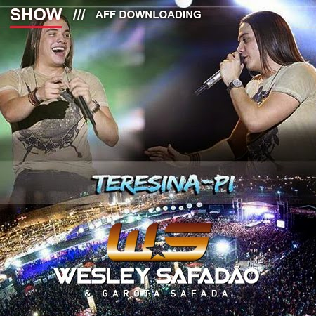 Baixar – Wesley Safadão & Garota Safada – Piauí Fest Music – Teresina – PI – 17.10.2014