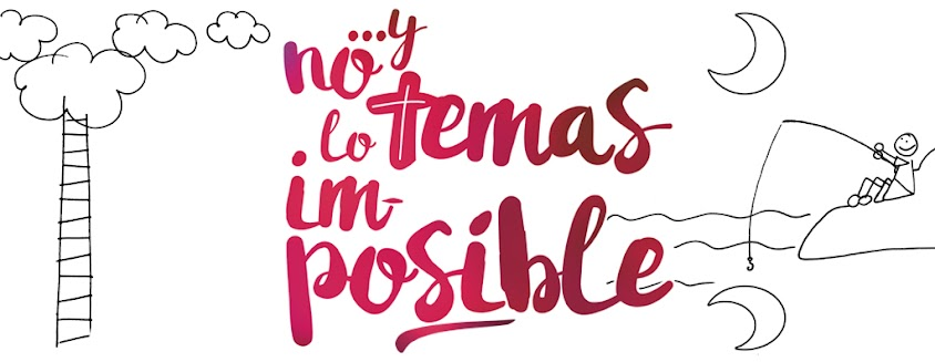 ¡Y NO TEMAS LO IMPOSIBLE!