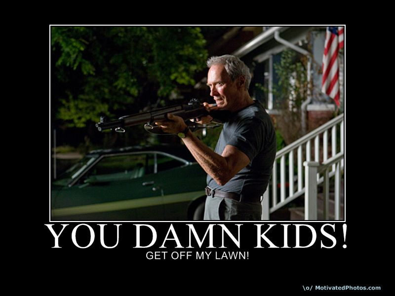 you kids get off my lawn 