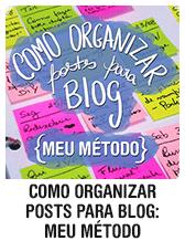 Como organizar posts para blog: meu método