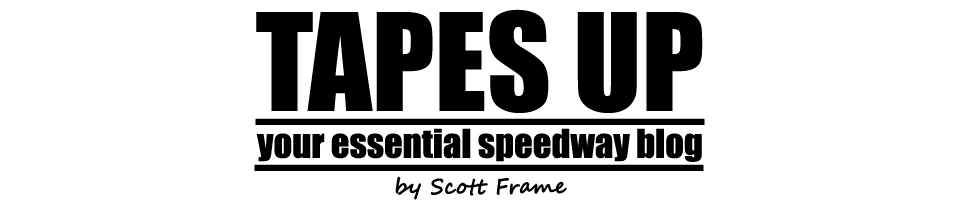 Tapes Up - Your essential speedway blog