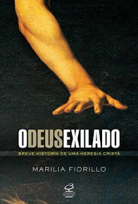 O DEUS EXILADO – Breve história de uma heresia cristã – Marília Fiorillo