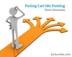 Pusing Cari Ide Posting? Disini Solusinya