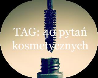 TAG-40 pytań kosmetycznych:)