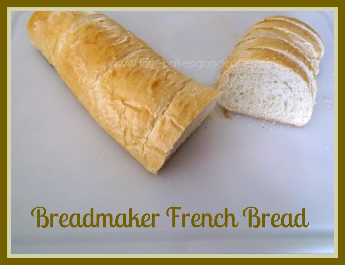 Breadmaker French Bread | Love Bakes Good Cakes
