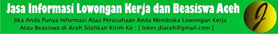Info Lowongan Kerja  Aceh dan Beasiswa