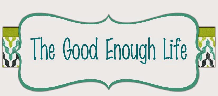 The Good Enough Life