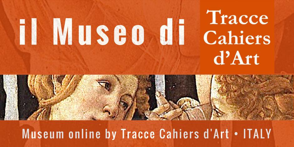<br>IL MUSEO ONLINE DI TRACCE CAHIERS D&#39;ART.<br>Entra al Museo con un CLIC: