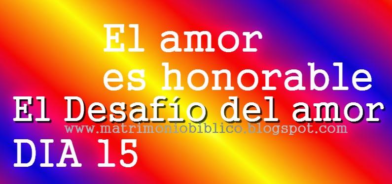 El amor es honorable - Día 15 de El desafío del amor