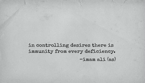 In controlling desires there is immunity from every deficiency.