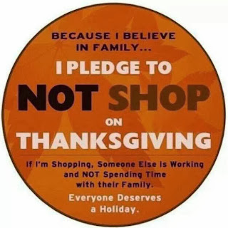 Because I believe in family, I pledge to not shop on Thanksgiving. If I'm shopping, someone else is working and not spending time with their family. Everyone deserves a holiday.