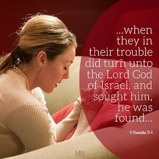 But when they in their trouble did turn unto the Lord God of Israel, and sought him, he was found of them. 2 Chronicles 15:4