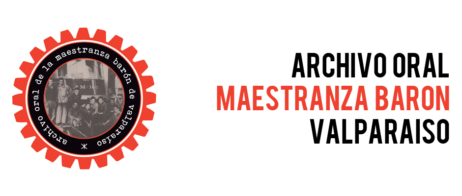 Archivo Oral de la Maestranza Barón de Valparaíso