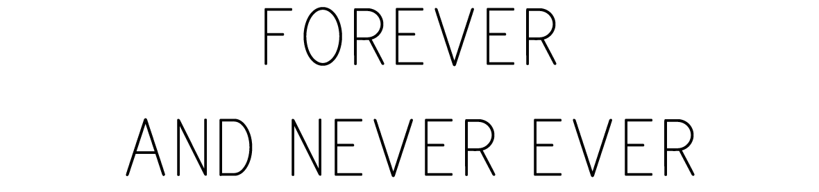 FOREVER AND NEVER EVER