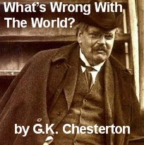 What's Wrong With the World -- by G.K. Chesterton