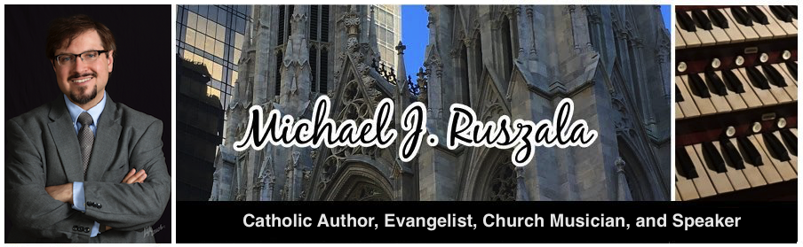 Michael J. Ruszala - Catholic Author, Evangelist, Church Musician, and Speaker