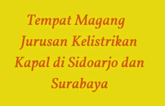 Tempat Magang Jurusan Kelistrikan Kapal di Sidoarjo dan Surabaya