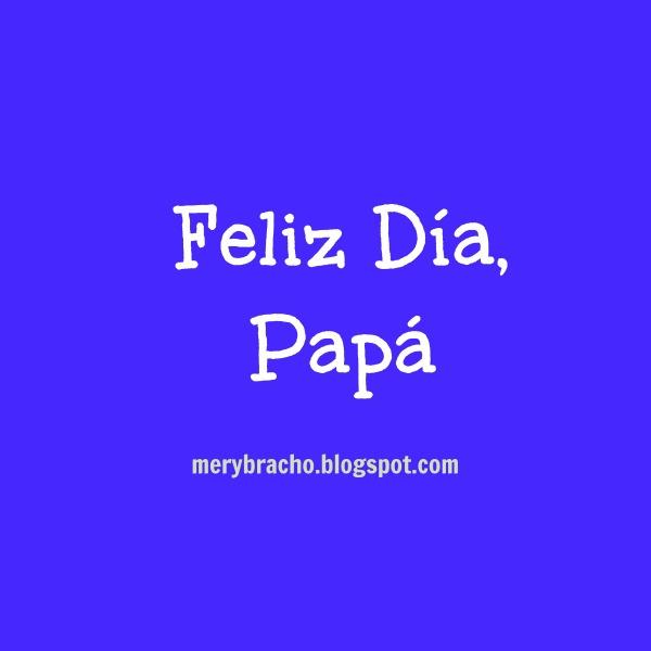 Video Feliz Día, Papá para el Día del Padre 2014, 2015. Feliz cumpleaños papá, palabras de agradecimiento de gracias a mi papá  Entre Poemas y Vivencias.