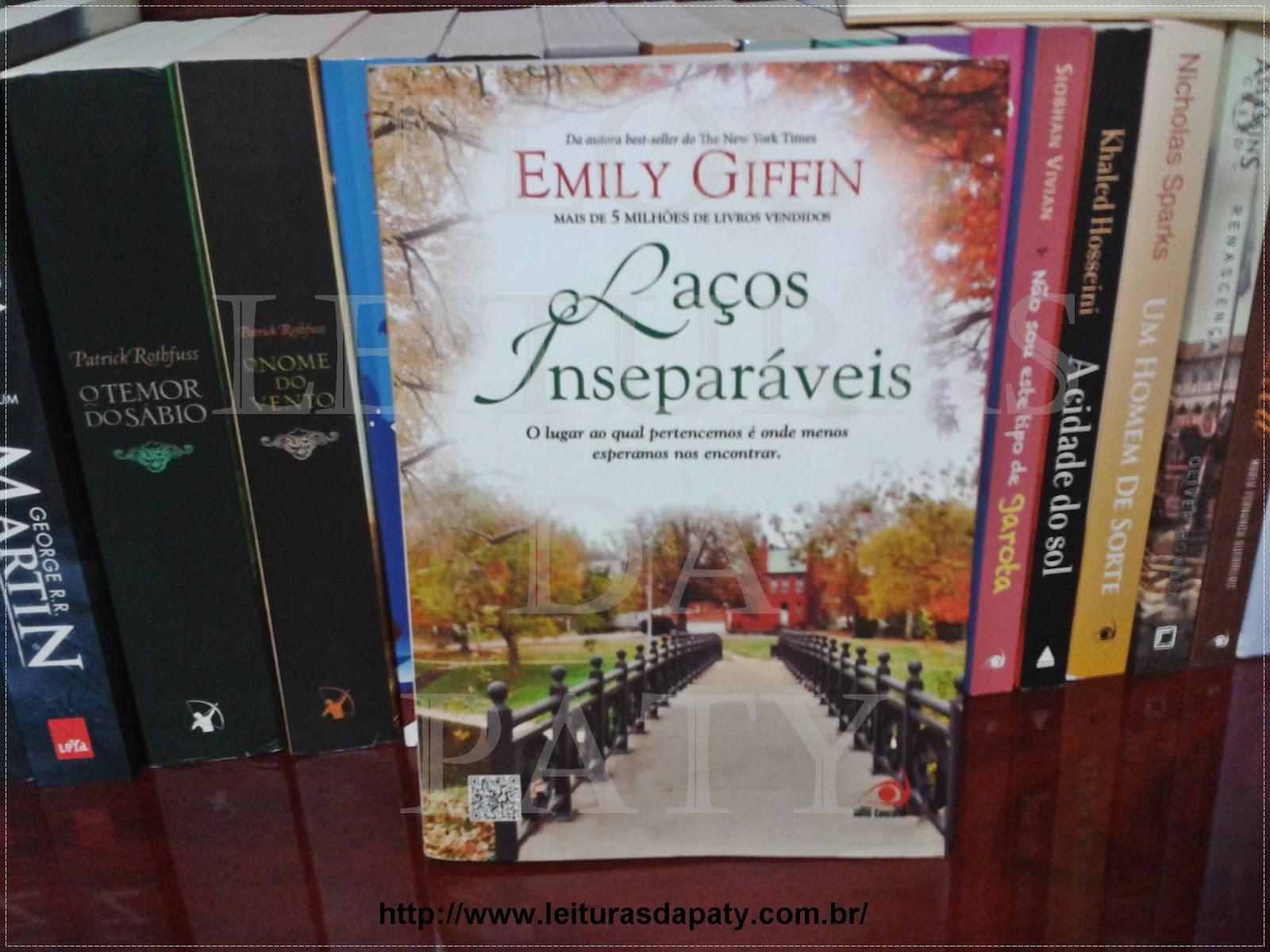 Laços Inseparáveis - Emily Giffin - Blog Leituras da Paty