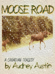Moose Road -- a Canadian Tragedy - my fourth novel