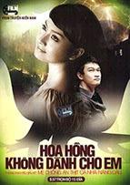 Phim Hoa Hồng Không Dành Cho Em