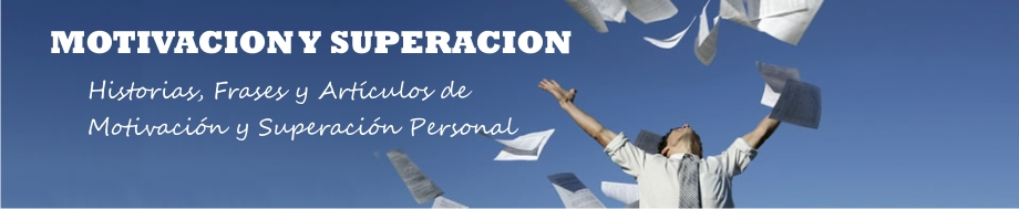 Motivacion y Superacion - Historias, Relatos y Frases de Motivacin y Superacin Personal