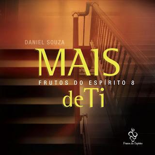 Daniel Souza – Mais de Ti – Frutos do Espírito – 8 – 2013