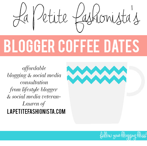La Petite Fashionista's Affordable Blogger Coffee Date: Blogging & Social Media Consultation