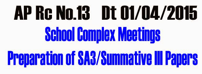 AP Rc.13 School Complex Meetings,Preparation of SA3/Summative III Papers,Rc.13,School Complex Meetings, PS UPS Level School Complex Meetings, SA-III Question Papers,Agenda Items, AP SSA Proceedings, Rc.13 SA 3 Question Papers, Objective of Conducting School Complex meetings, Marks and Grades, Summer Vacation, Result Sheet, HMs, preparation and finalize SA 3 Annual Exam Question Papaers