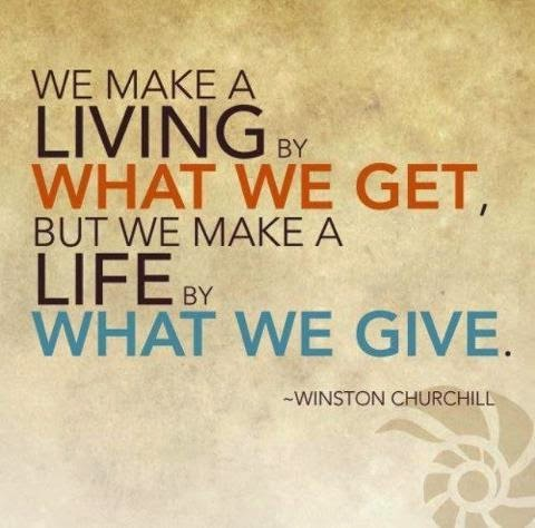 We make a living by what we get, but we make a life by what we give - winston churchill quote