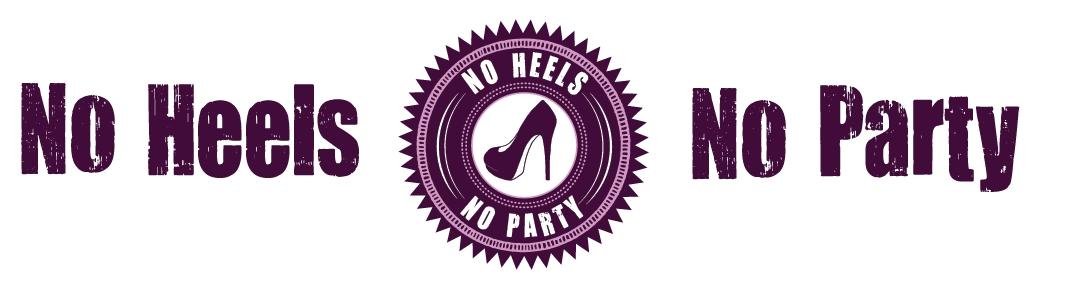 No heels - No party