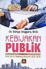www.ajibayustore.blogspot.com  Judul Buku : KEBIJAKAN PUBLIK  Pengarang : Dr. Sahya Anggara, M.Si Penerbit : Pustaka Setia